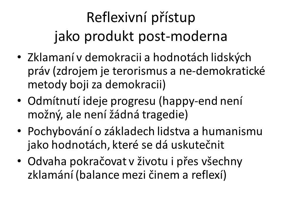 Reflexivní přístup jako produkt post-moderna Zklamaní v demokracii a hodnotách lidských práv (zdrojem je terorismus a ne-demokratické metody boji za demokracii) Odmítnutí ideje progresu (happy-end není možný, ale není žádná tragedie) Pochybování o základech lidstva a humanismu jako hodnotách, které se dá uskutečnit Odvaha pokračovat v životu i přes všechny zklamání (balance mezi činem a reflexí)