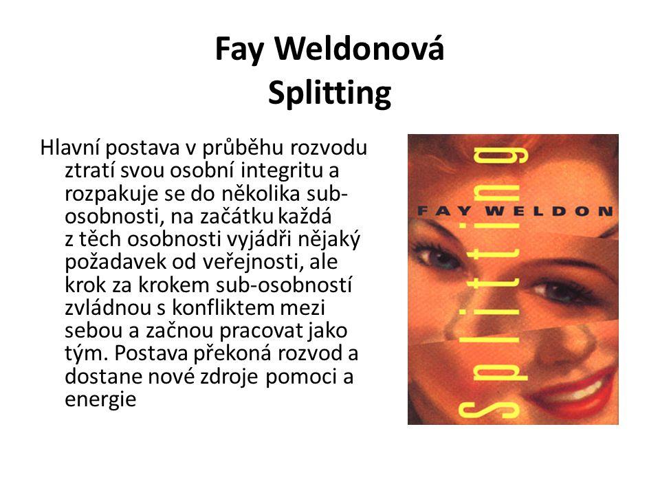Fay Weldonová Splitting Hlavní postava v průběhu rozvodu ztratí svou osobní integritu a rozpakuje se do několika sub- osobnosti, na začátku každá z těch osobnosti vyjádři nějaký požadavek od veřejnosti, ale krok za krokem sub-osobností zvládnou s konfliktem mezi sebou a začnou pracovat jako tým.