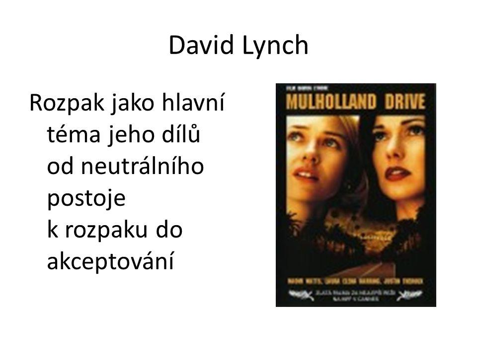 David Lynch Rozpak jako hlavní téma jeho dílů od neutrálního postoje k rozpaku do akceptování