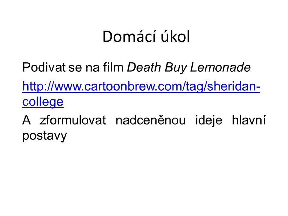 Domácí úkol Podivat se na film Death Buy Lemonade http://www.cartoonbrew.com/tag/sheridan- college A zformulovat nadceněnou ideje hlavní postavy