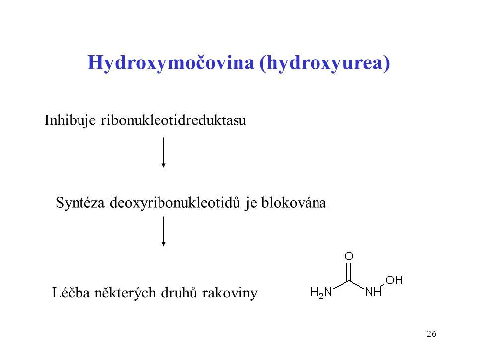 26 Hydroxymočovina (hydroxyurea) Inhibuje ribonukleotidreduktasu Syntéza deoxyribonukleotidů je blokována Léčba některých druhů rakoviny