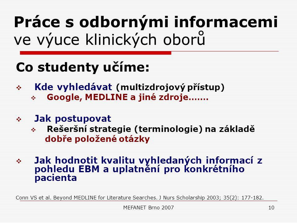 MEFANET Brno 200710 Práce s odbornými informacemi ve výuce klinických oborů Co studenty učíme:  Kde vyhledávat (multizdrojový přístup)  Google, MEDLINE a jiné zdroje…….