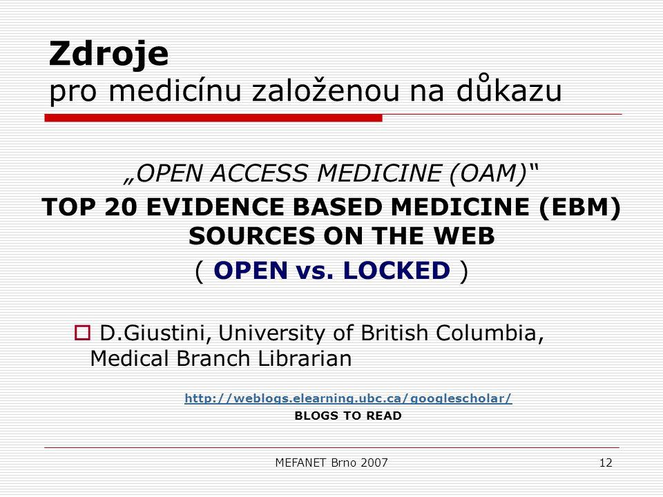 """MEFANET Brno 200712 Zdroje pro medicínu založenou na důkazu """"OPEN ACCESS MEDICINE (OAM) TOP 20 EVIDENCE BASED MEDICINE (EBM) SOURCES ON THE WEB ( OPEN vs."""