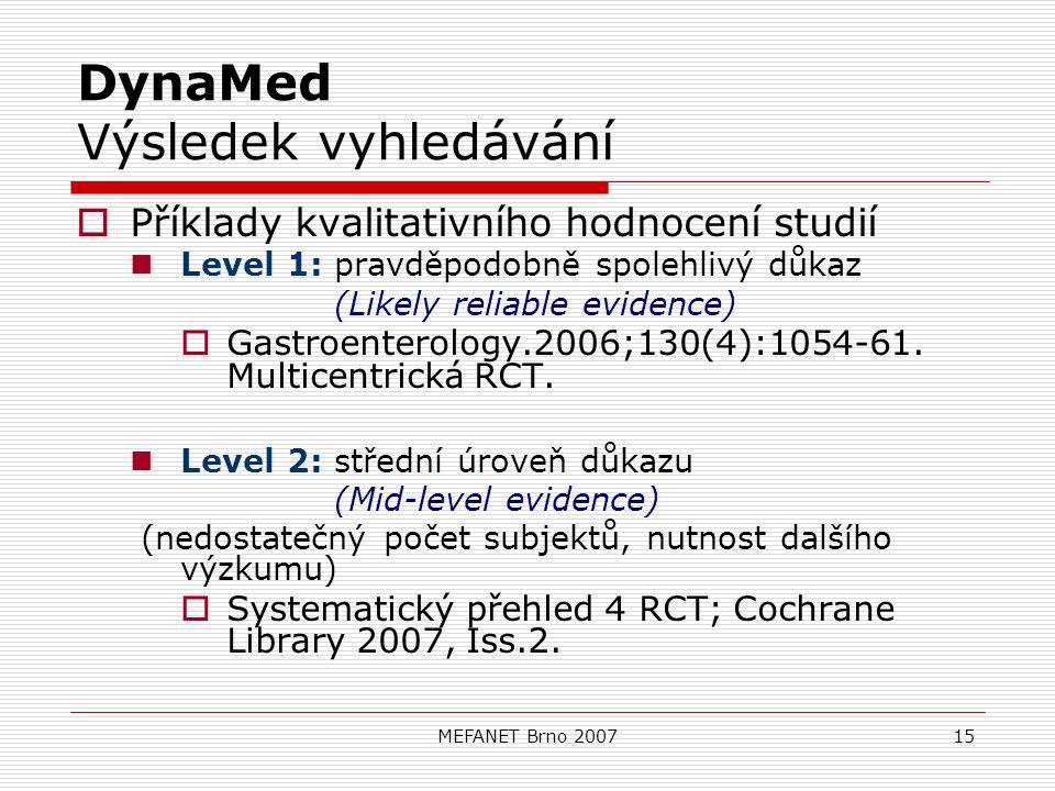 MEFANET Brno 200715 DynaMed Výsledek vyhledávání  Příklady kvalitativního hodnocení studií Level 1: pravděpodobně spolehlivý důkaz (Likely reliable evidence)  Gastroenterology.2006;130(4):1054-61.