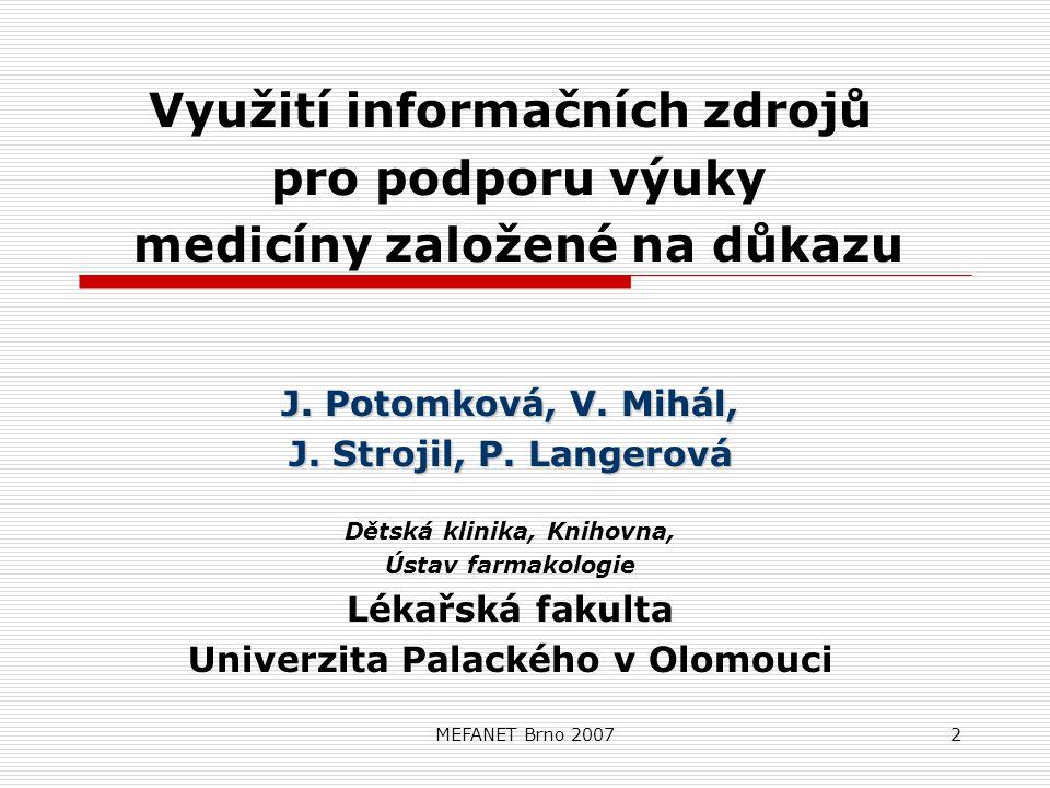MEFANET Brno 20072 Využití informačních zdrojů pro podporu výuky medicíny založené na důkazu J.