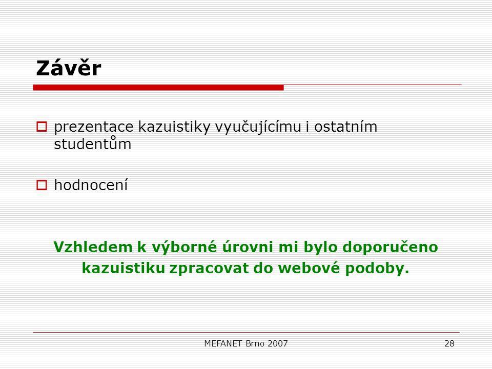 MEFANET Brno 200728 Závěr  prezentace kazuistiky vyučujícímu i ostatním studentům  hodnocení Vzhledem k výborné úrovni mi bylo doporučeno kazuistiku zpracovat do webové podoby.