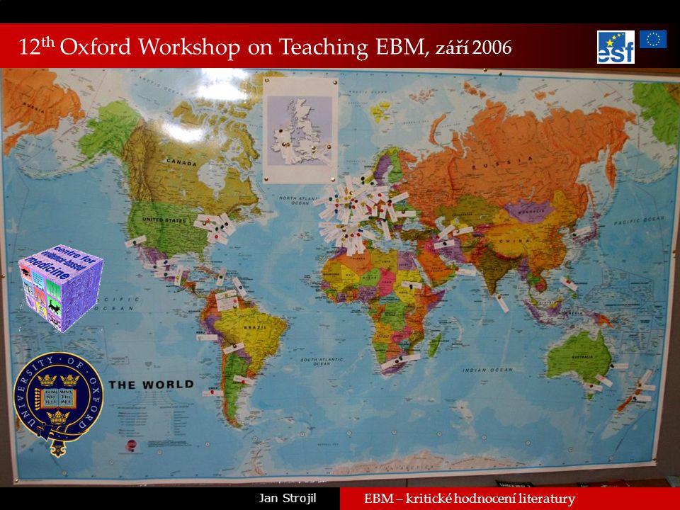 MEFANET Brno 200731 Jan Strojil EBM – kritické hodnocení literatury 12 th Oxford Workshop on Teaching EBM, září 2006