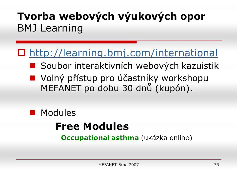 MEFANET Brno 200735 Tvorba webových výukových opor BMJ Learning  http://learning.bmj.com/international http://learning.bmj.com/international Soubor interaktivních webových kazuistik Volný přístup pro účastníky workshopu MEFANET po dobu 30 dnů (kupón).