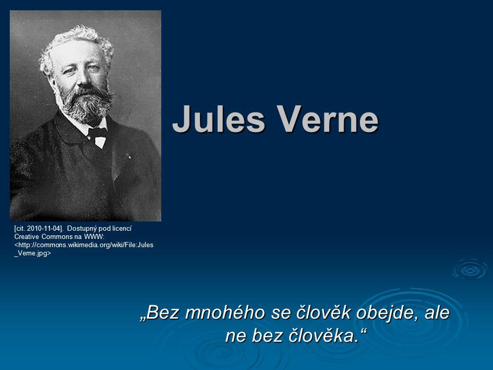 """Jules Verne """"Bez mnohého se člověk obejde, ale ne bez člověka. [cit."""