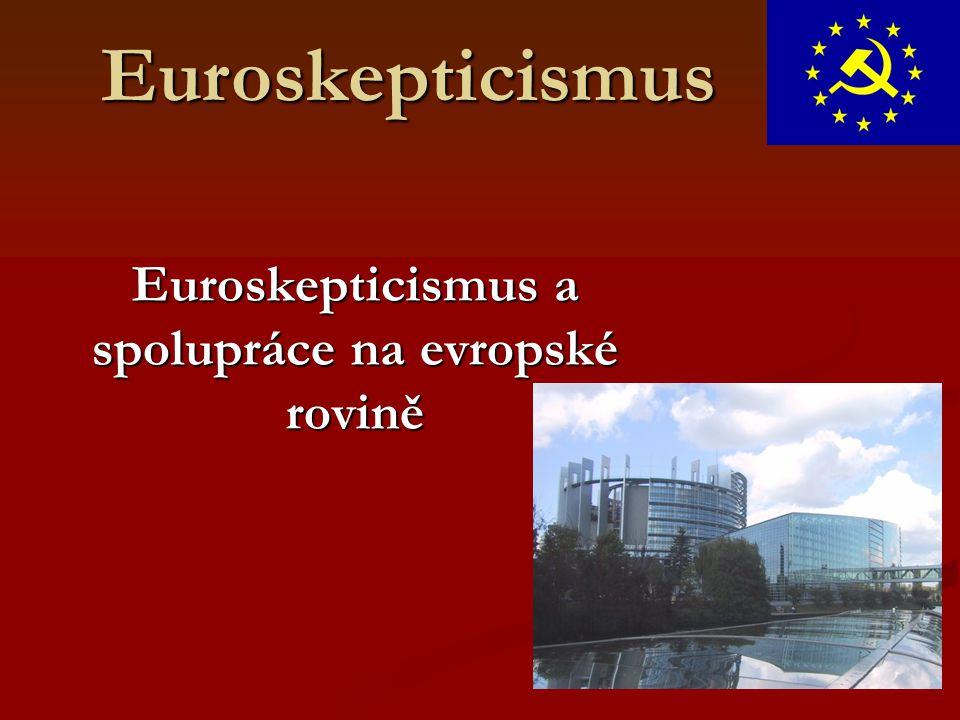 Euroskepticismus Euroskepticismus a spolupráce na evropské rovině