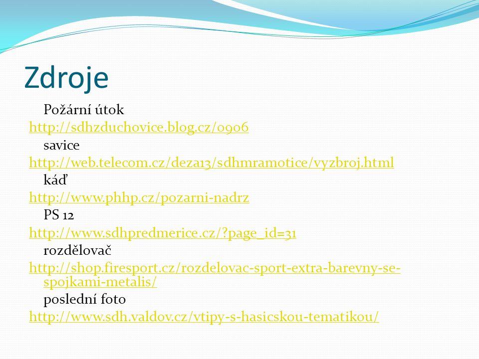 Zdroje Požární útok http://sdhzduchovice.blog.cz/0906 savice http://web.telecom.cz/deza13/sdhmramotice/vyzbroj.html káď http://www.phhp.cz/pozarni-nad