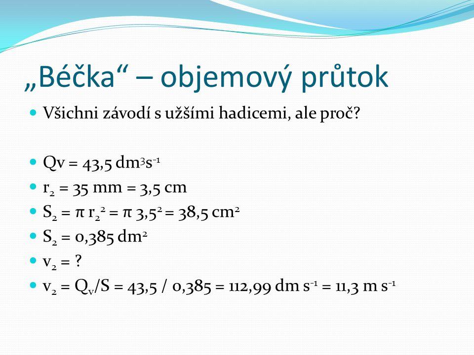 """""""Béčka"""" – objemový průtok Všichni závodí s užšími hadicemi, ale proč? Qv = 43,5 dm 3 s -1 r 2 = 35 mm = 3,5 cm S 2 = π r 2 2 = π 3,5 2 = 38,5 cm 2 S 2"""