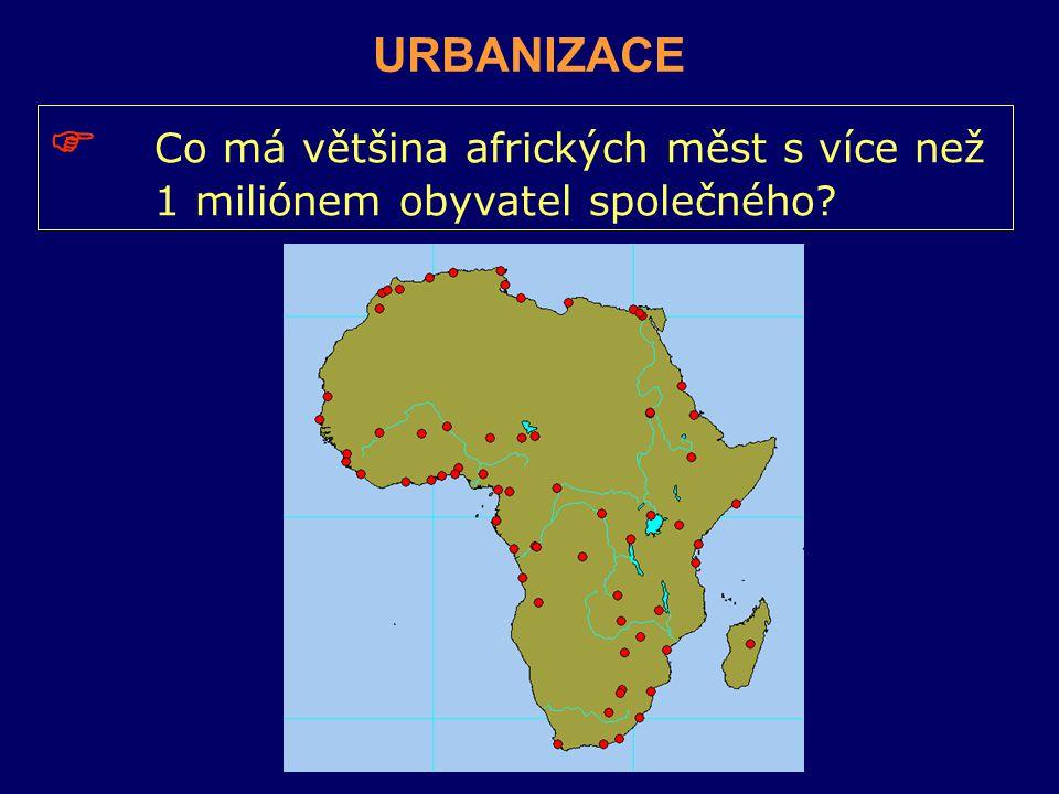 URBANIZACE  Co má většina afrických měst s více než 1 miliónem obyvatel společného?