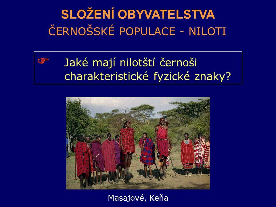 SLOŽENÍ OBYVATELSTVA ČERNOŠSKÉ POPULACE - NILOTI  Jaké mají nilotští černoši charakteristické fyzické znaky? Masajové, Keňa