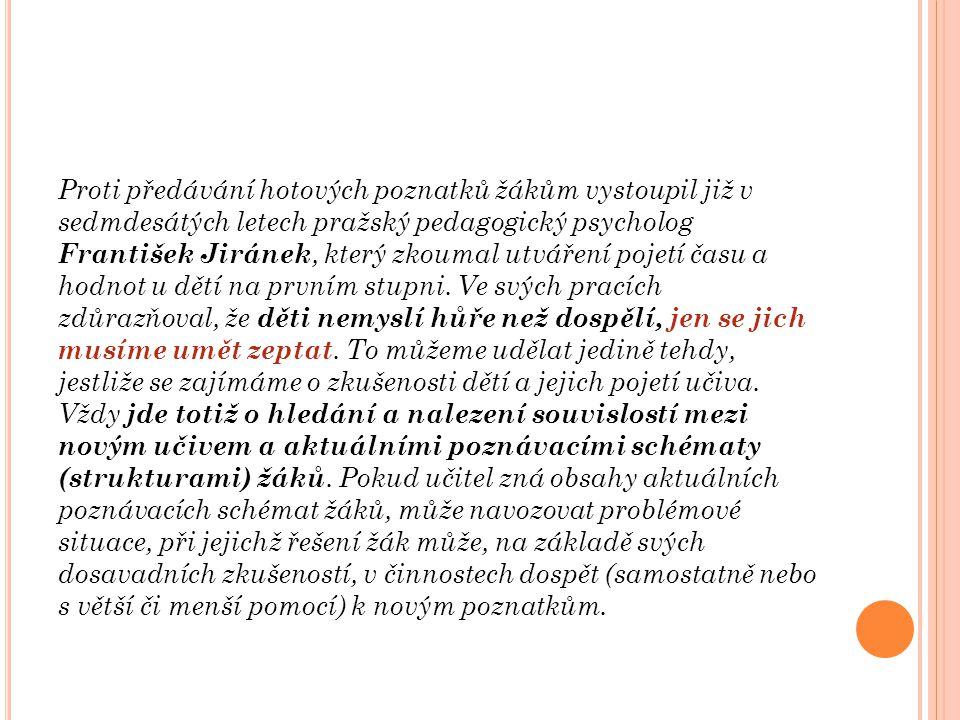 Proti předávání hotových poznatků žákům vystoupil již v sedmdesátých letech pražský pedagogický psycholog František Jiránek, který zkoumal utváření po