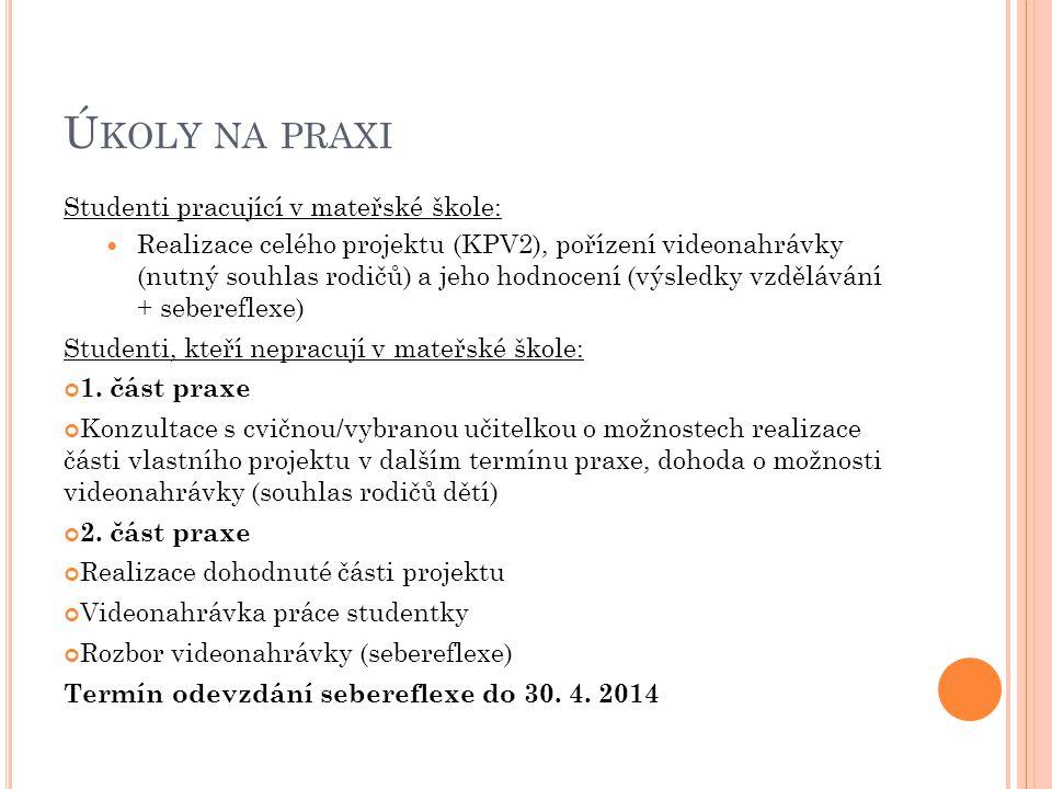 Ú KOLY NA PRAXI Studenti pracující v mateřské škole: Realizace celého projektu (KPV2), pořízení videonahrávky (nutný souhlas rodičů) a jeho hodnocení