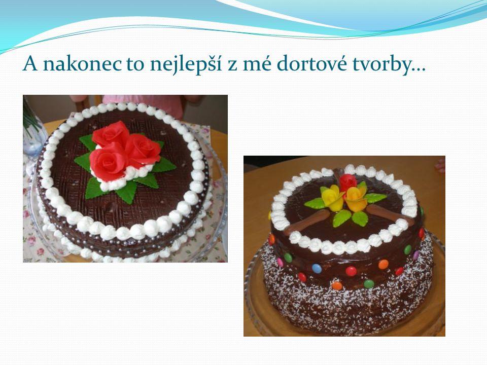 A nakonec to nejlepší z mé dortové tvorby…