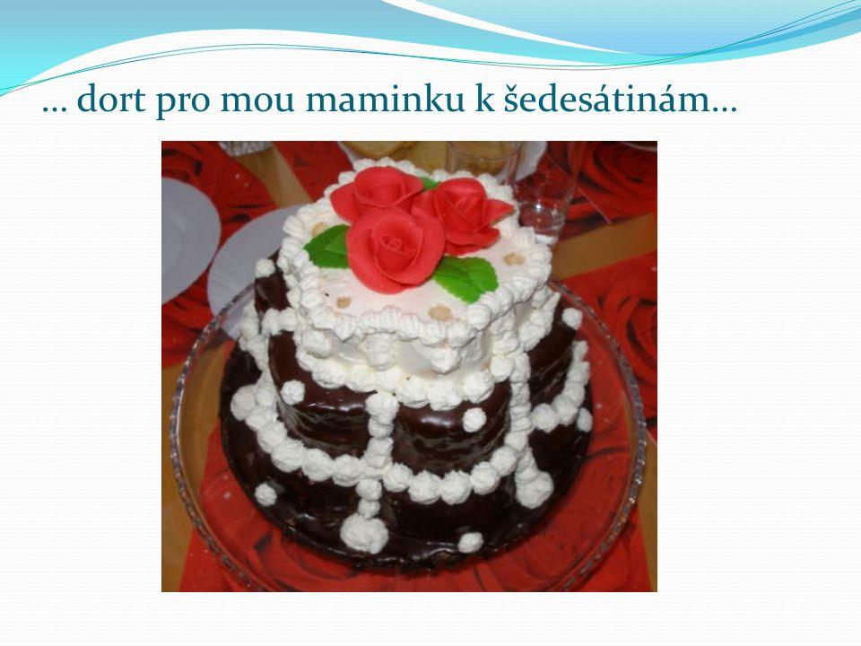 … dort pro mou maminku k šedesátinám…