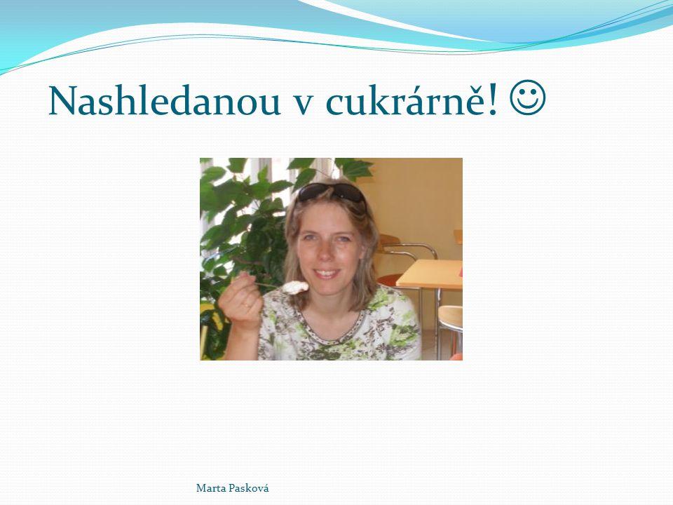 Nashledanou v cukrárně ! Marta Pasková