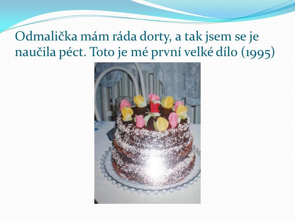 Odmalička mám ráda dorty, a tak jsem se je naučila péct. Toto je mé první velké dílo (1995)