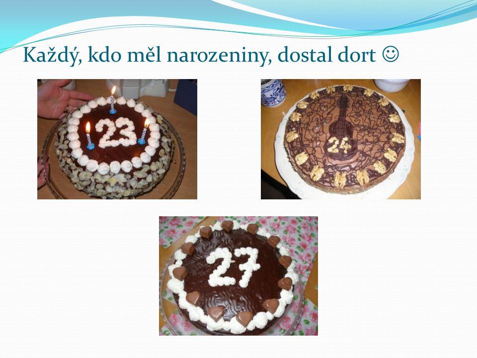 Každý, kdo měl narozeniny, dostal dort