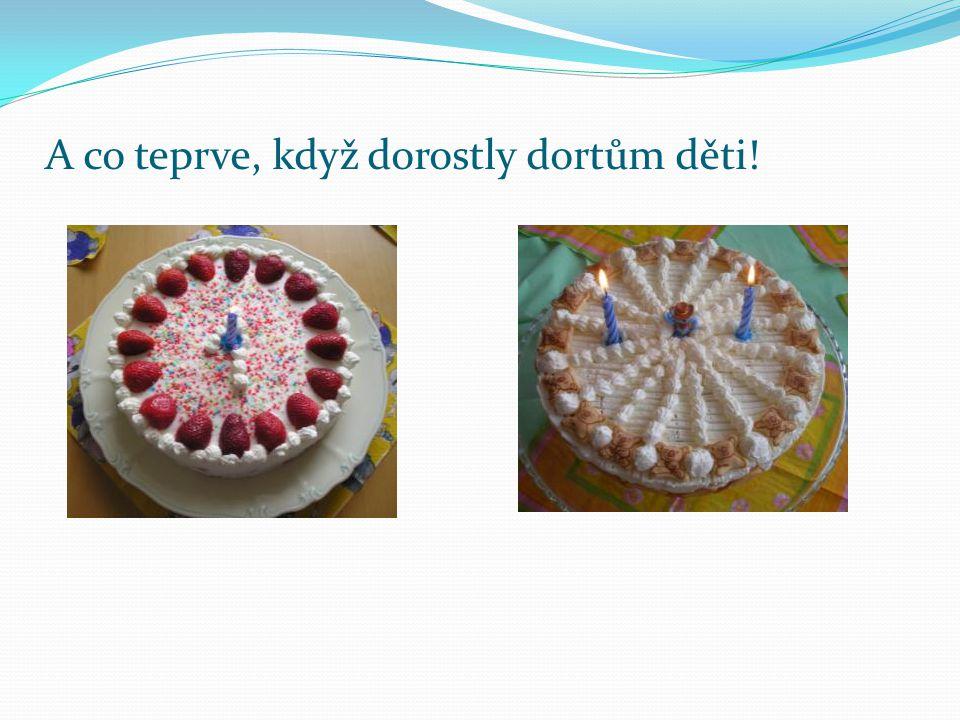 A co teprve, když dorostly dortům děti!