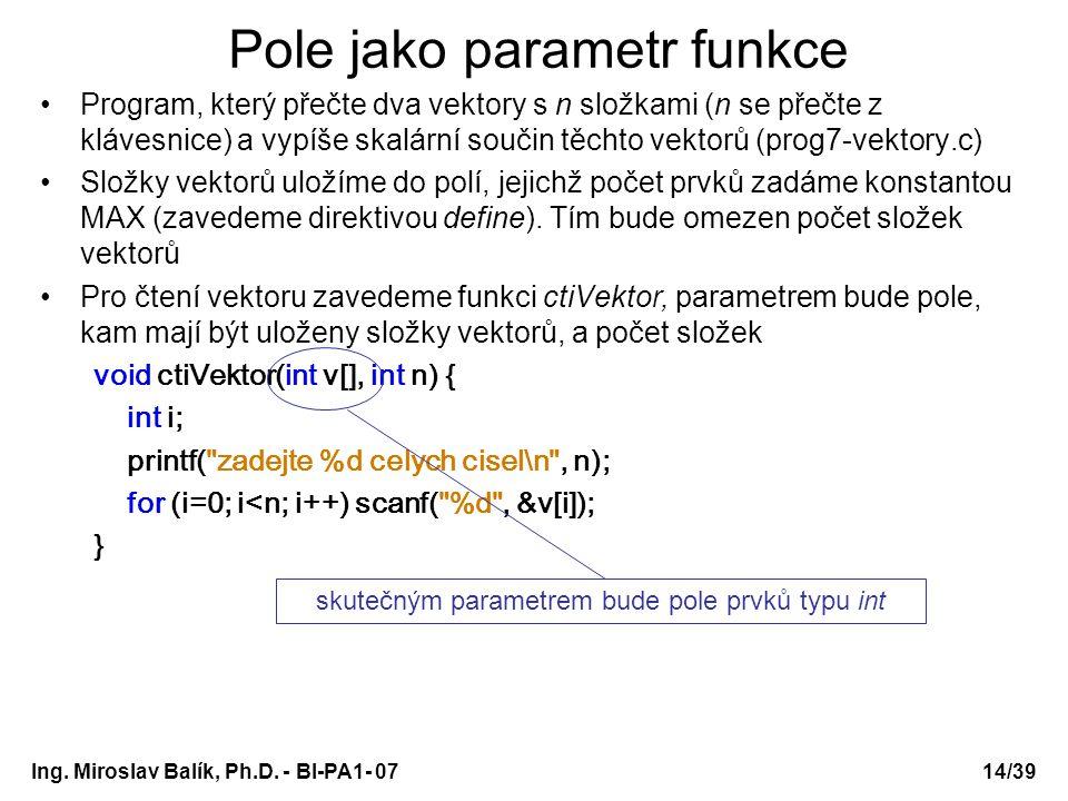 Ing. Miroslav Balík, Ph.D. - BI-PA1- 0714/39 Pole jako parametr funkce Program, který přečte dva vektory s n složkami (n se přečte z klávesnice) a vyp
