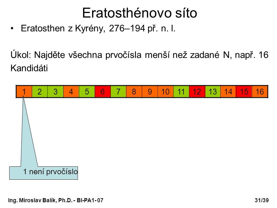 Ing. Miroslav Balík, Ph.D. - BI-PA1- 0731/39 Eratosthénovo síto Eratosthen z Kyrény, 276–194 př. n. l. Úkol: Najděte všechna prvočísla menší než zadan