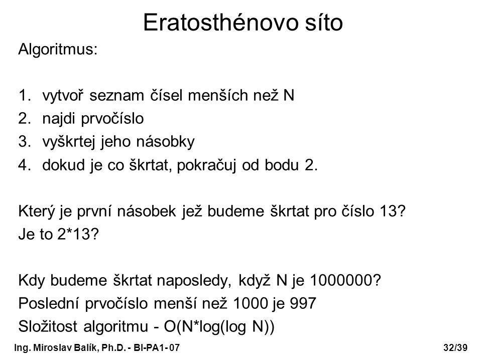 Ing. Miroslav Balík, Ph.D. - BI-PA1- 0732/39 Eratosthénovo síto Algoritmus: 1.vytvoř seznam čísel menších než N 2.najdi prvočíslo 3.vyškrtej jeho náso
