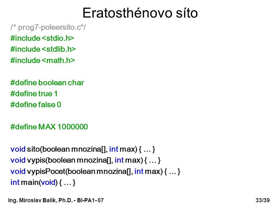 Ing. Miroslav Balík, Ph.D. - BI-PA1- 0733/39 Eratosthénovo síto /* prog7-poleersito.c*/ #include #define boolean char #define true 1 #define false 0 #