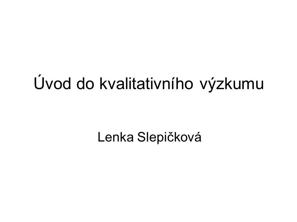 Úvod do kvalitativního výzkumu Lenka Slepičková