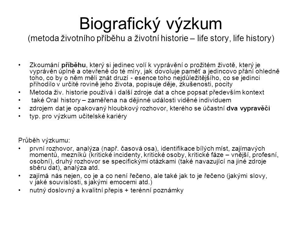 Biografický výzkum (metoda životního příběhu a životní historie – life story, life history) Zkoumání příběhu, který si jedinec volí k vyprávění o prož