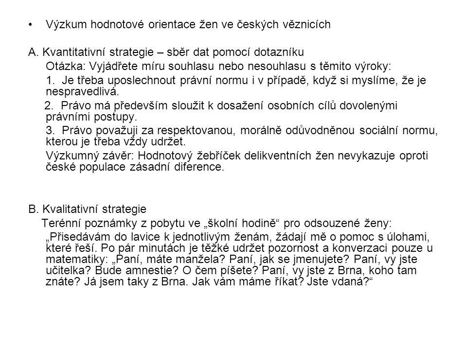 Výzkum hodnotové orientace žen ve českých věznicích A. Kvantitativní strategie – sběr dat pomocí dotazníku Otázka: Vyjádřete míru souhlasu nebo nesouh