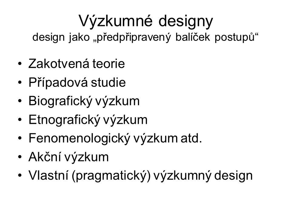 """Výzkumné designy design jako """"předpřipravený balíček postupů"""" Zakotvená teorie Případová studie Biografický výzkum Etnografický výzkum Fenomenologický"""