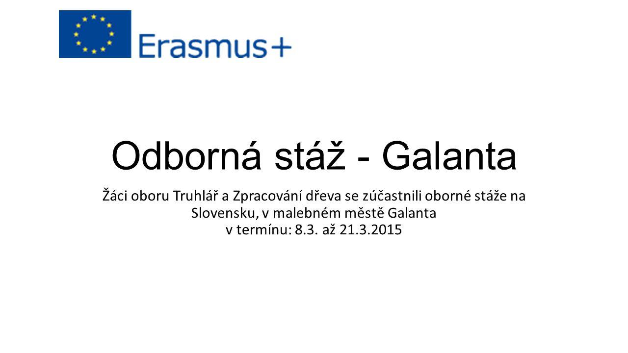 Odborná stáž - Galanta Žáci oboru Truhlář a Zpracování dřeva se zúčastnili oborné stáže na Slovensku, v malebném městě Galanta v termínu: 8.3. až 21.3
