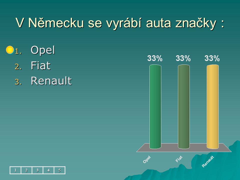 V Německu se vyrábí auta značky : 12345 1. Opel 2. Fiat 3. Renault