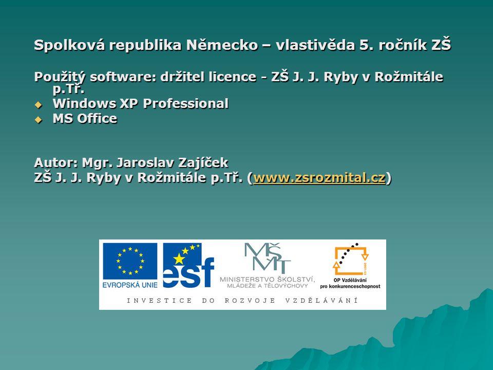 Spolková republika Německo – vlastivěda 5. ročník ZŠ Použitý software: držitel licence - ZŠ J.