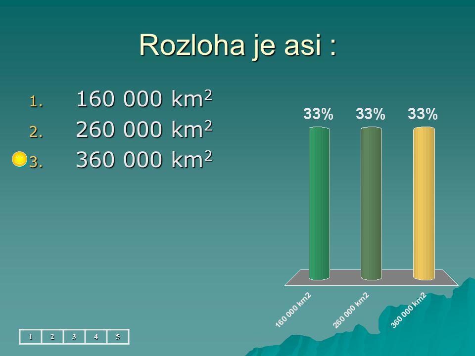 Rozloha je asi : 12345 1. 160 000 km 2 2. 260 000 km 2 3. 360 000 km 2