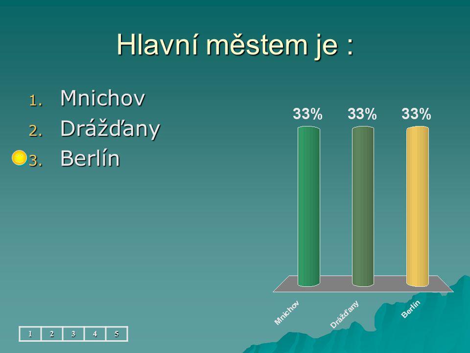 Hlavní městem je : 12345 1. Mnichov 2. Drážďany 3. Berlín