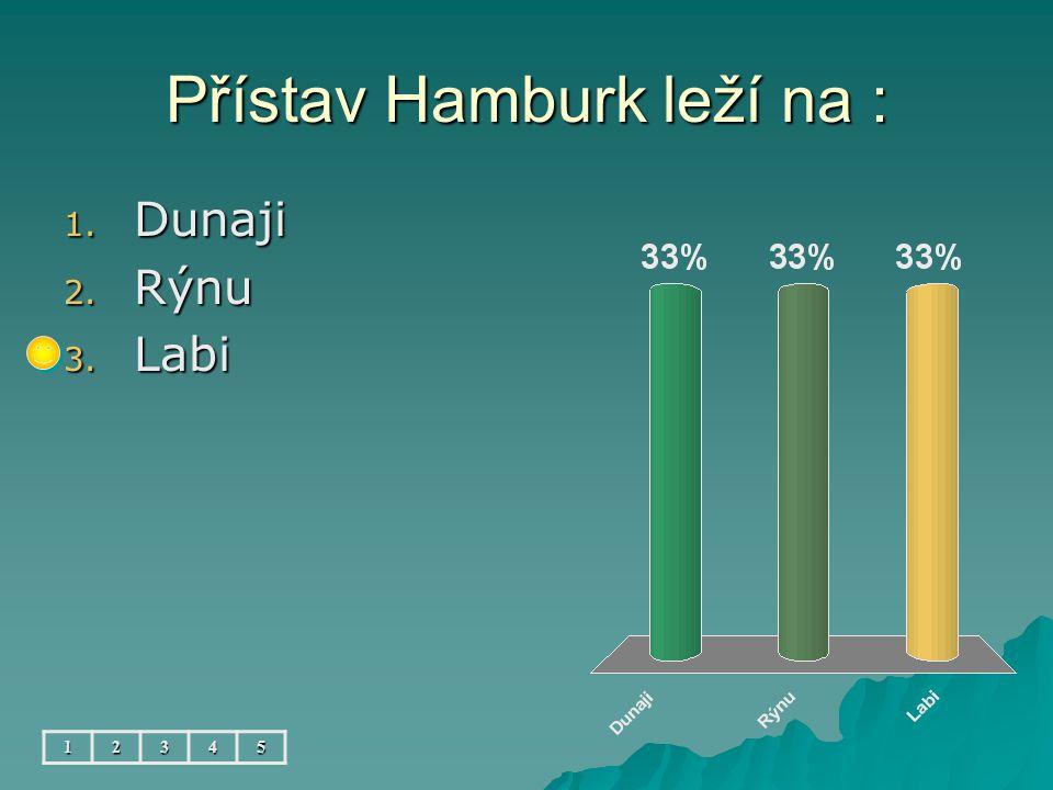 Přístav Hamburk leží na : 12345 1. Dunaji 2. Rýnu 3. Labi