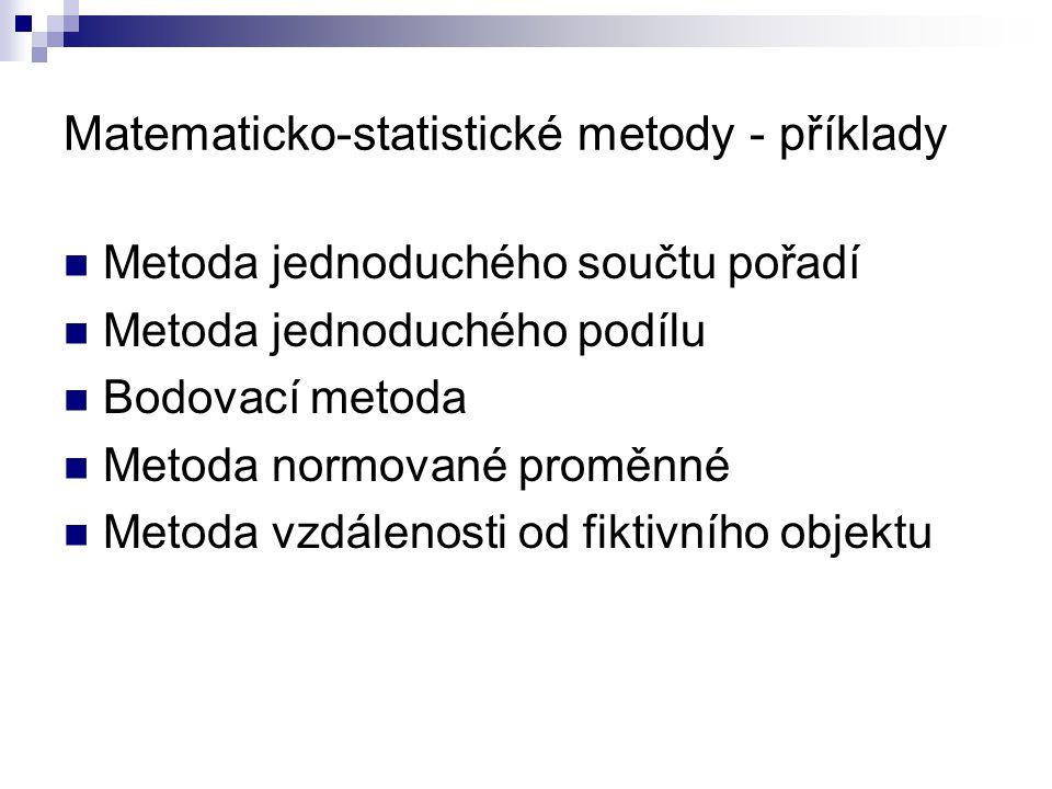 Matematicko-statistické metody - příklady Metoda jednoduchého součtu pořadí Metoda jednoduchého podílu Bodovací metoda Metoda normované proměnné Metod