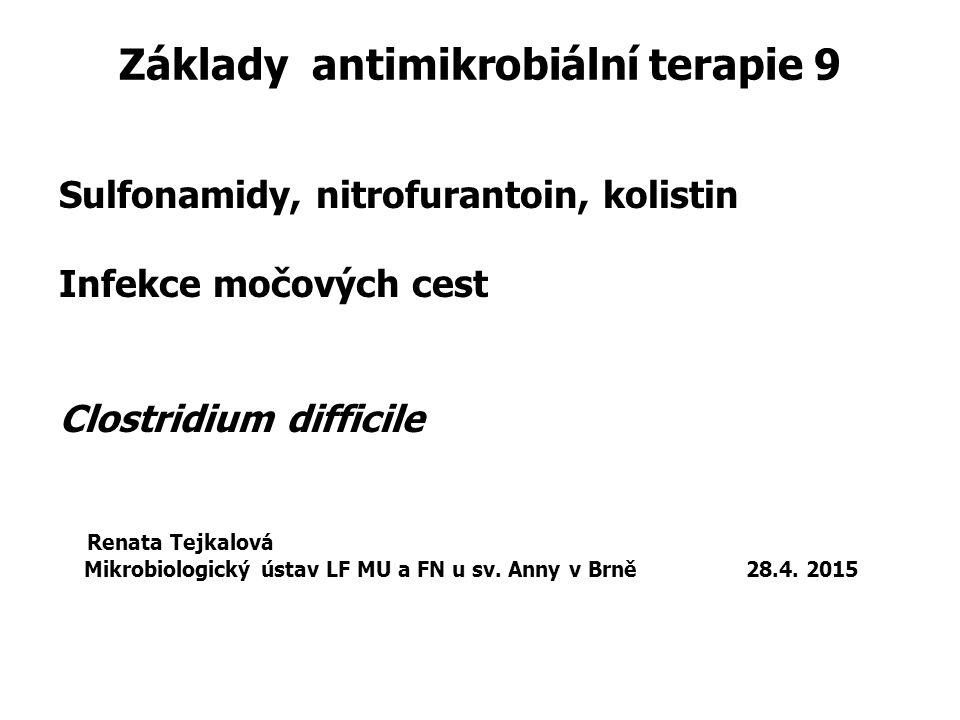 Základy antimikrobiální terapie 9 Sulfonamidy, nitrofurantoin, kolistin Infekce močových cest Clostridium difficile Renata Tejkalová Mikrobiologický ú