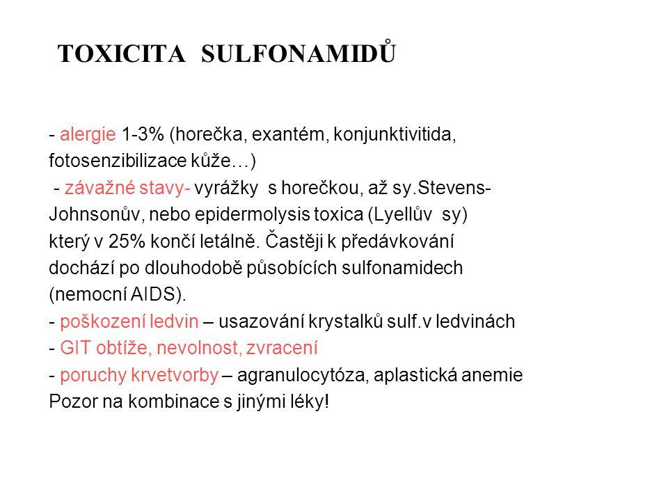TOXICITA SULFONAMIDŮ - alergie 1-3% (horečka, exantém, konjunktivitida, fotosenzibilizace kůže…) - závažné stavy- vyrážky s horečkou, až sy.Stevens- J