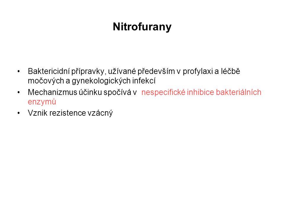 Nitrofurany Baktericidní přípravky, užívané především v profylaxi a léčbě močových a gynekologických infekcí Mechanizmus účinku spočívá v nespecifické