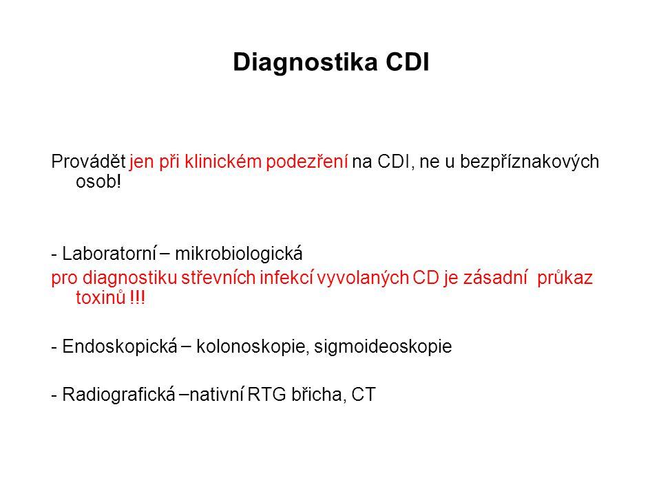 Diagnostika CDI Provádět jen při klinickém podezření na CDI, ne u bezpříznakových osob! - Laboratorn í – mikrobiologick á pro diagnostiku střevn í ch