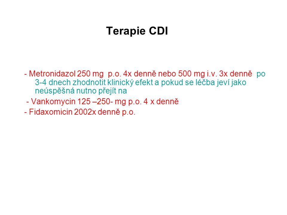 Terapie CDI - Metronidazol 250 mg p.o. 4x denně nebo 500 mg i.v. 3x denně po 3-4 dnech zhodnotit klinický efekt a pokud se léčba jeví jako neúspěšná n