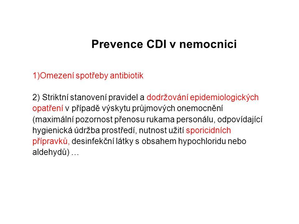 Prevence CDI v nemocnici 1)Omezení spotřeby antibiotik 2) Striktní stanovení pravidel a dodržování epidemiologických opatření v případě výskytu průjmo