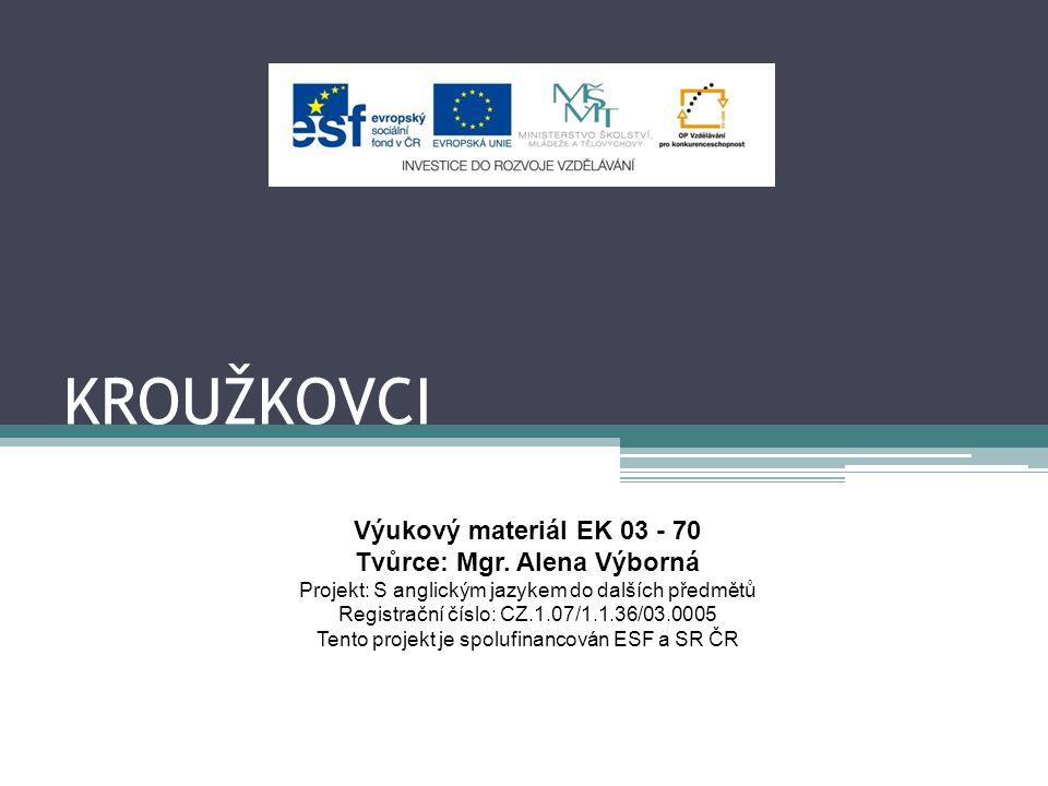 KROUŽKOVCI Výukový materiál EK 03 - 70 Tvůrce: Mgr.