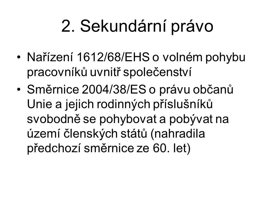 2. Sekundární právo Nařízení 1612/68/EHS o volném pohybu pracovníků uvnitř společenství Směrnice 2004/38/ES o právu občanů Unie a jejich rodinných pří