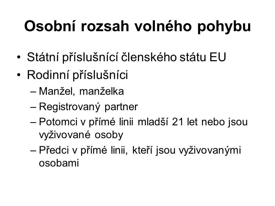 Osobní rozsah volného pohybu Státní příslušnící členského státu EU Rodinní příslušníci –Manžel, manželka –Registrovaný partner –Potomci v přímé linii